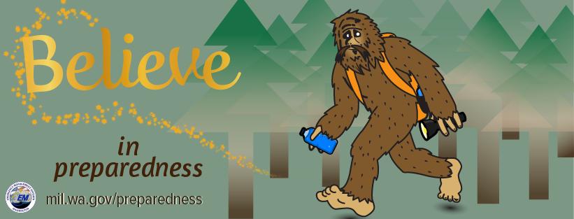 Cartoon bigfoot strolls through a forest. Believe in preparedness, it says. mil.wa.gov/prpearedness